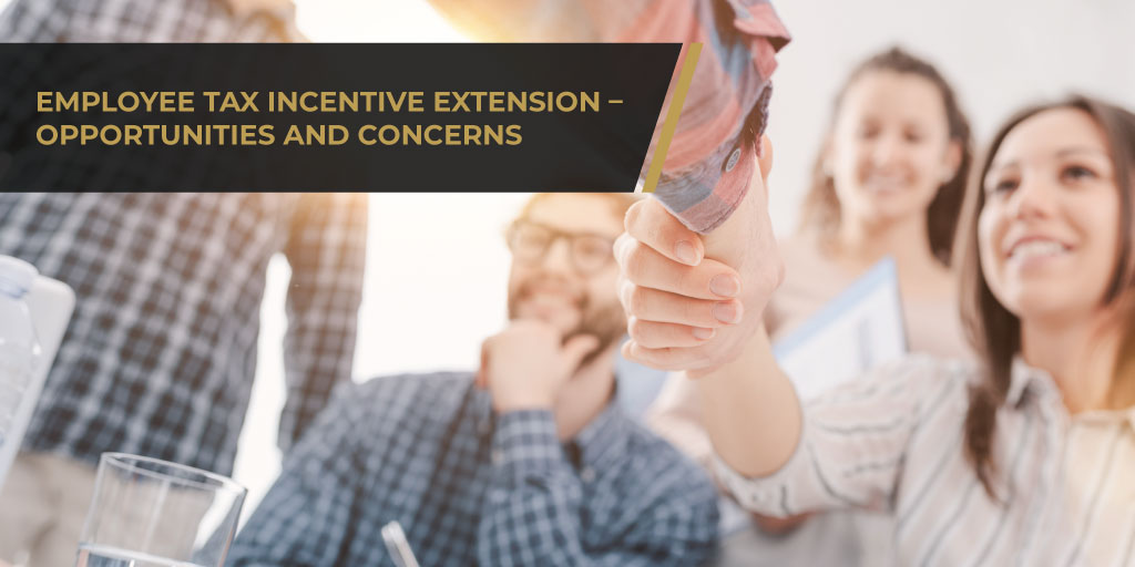 Employee Tax Incentive Extension - Opportunities and Concerns