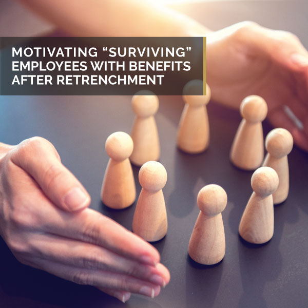 "Motivating ""Surviving Employees With Benefits After Retrenchment"