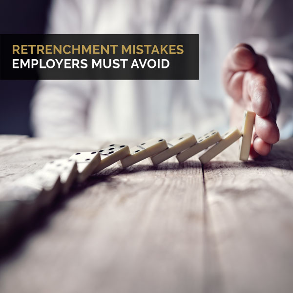 Retrenchment Mistakes - Employers Must Avoid