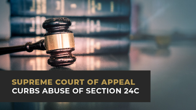 Supreme Court Of Appeal Curbs Abuse of Section 24c
