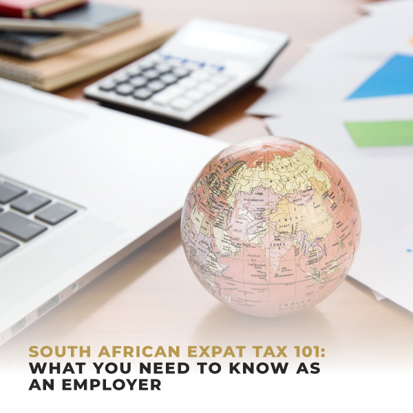 South African Expat Tax 101 What You Need To Know As An Employer