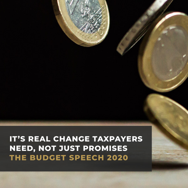 It's real change Taxpayers need, not just promises - Budget Speech 2020