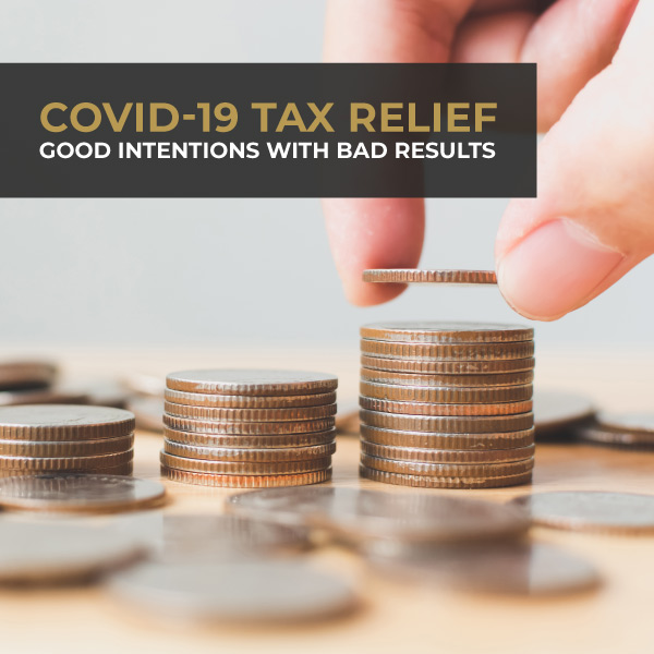 COVID-19 Tax Relief Good Intentions With Bad Results