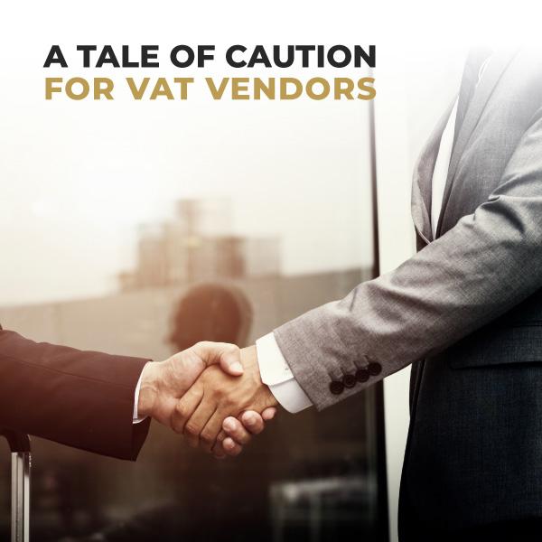 A Tale Of Caution For VAT Vendors