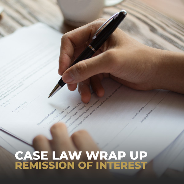 Case Law Wrap Up Remission Of Interest