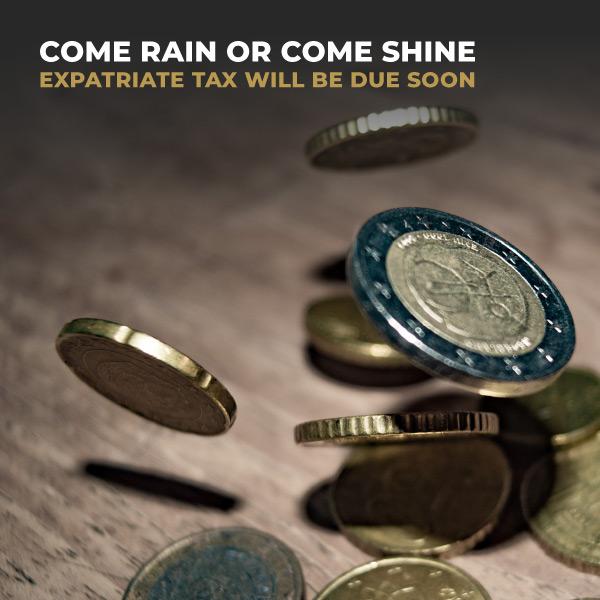 Come Rain Or Come Shine, Expatriate Tax Will Be Due Soon