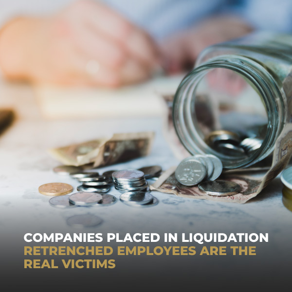Companies Placed In Liquidation: Retrenched Employees Are The Real Victims