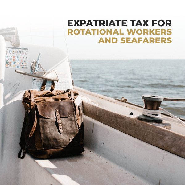 Expatriate Tax For Rotational Workers And Seafarers