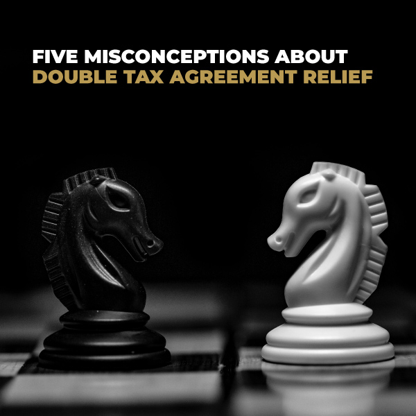 Five Misconceptions About Double Tax Agreement Relief