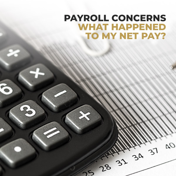 Payroll Concerns, What Happened To My Net Pay?