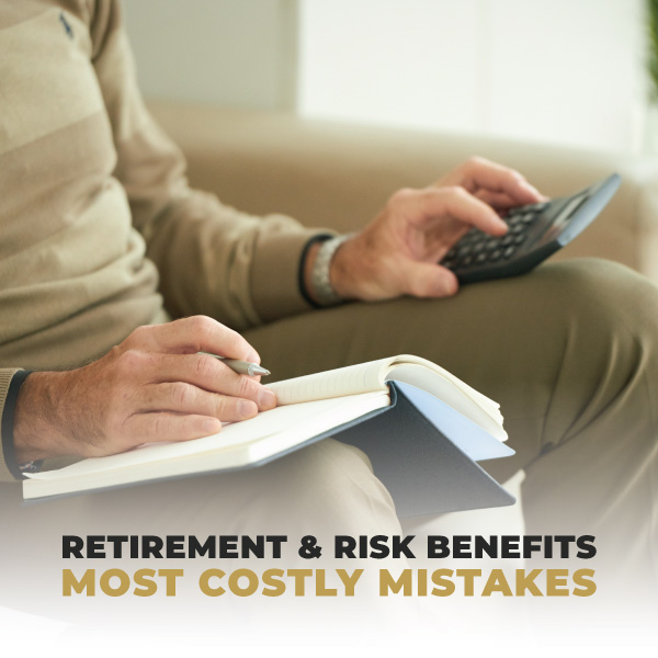 Retirement and Risk Benefits, Most Costly Mistakes