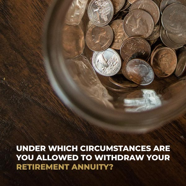 Under Which Circumstances Are You Allowed To Withdraw Your Retirement Annuility