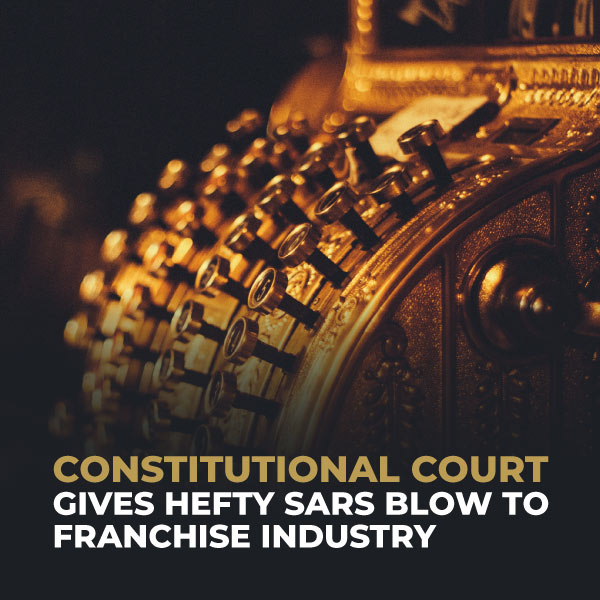 Constitution Court Gives Hefty SARS Blow To Franchise Industry