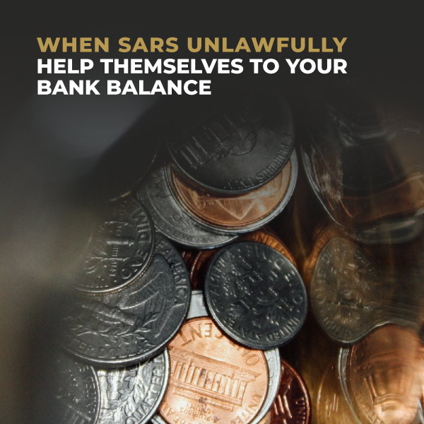 When SARS Unlawfully Help Themselves To Your Bank Balance