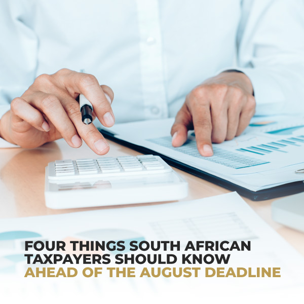 Four Things South African Taxpayers Should Know Ahead Of The August Deadline