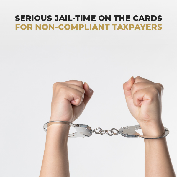 Serious Jail-Time On The Cards For Non-Compliant Taxpayers