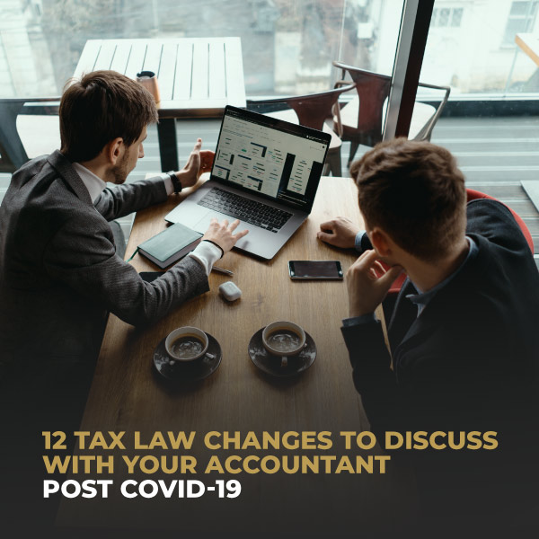 12 Tax Law Changes To Discuss With Your Accountant Poat COVID-19