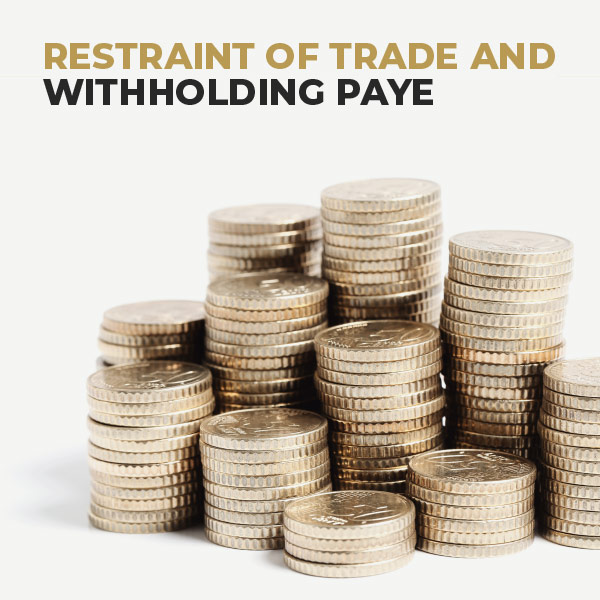 Restraint Of Trade And Withholding PAYE