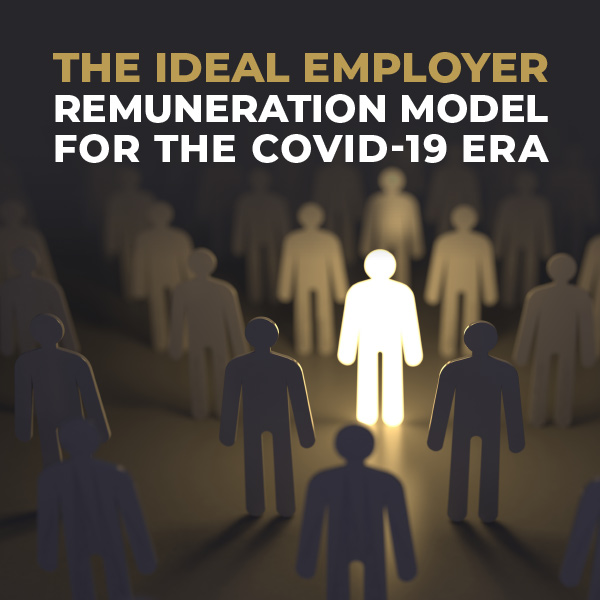 The Ideal Employer Remuneration Model For The COVID-19 Era