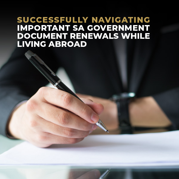Successfully Navigating Important SA Government Document Renewals While Living Abroad