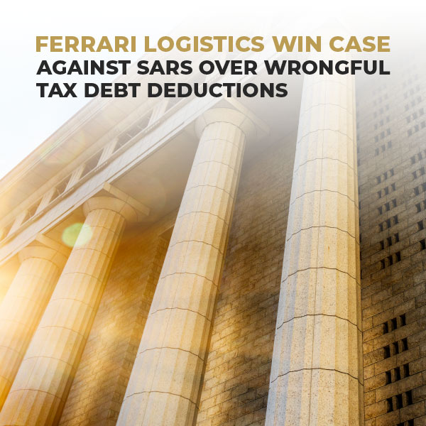 Ferrari Logistics Win Case Against SARS Over Wrongful Tax Debt Deductions