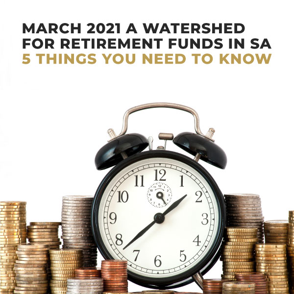 March-2021-A-Watershed-For-Retirement-Funds-In-South-Africa-5-Things-You-Need-To-Know-TC