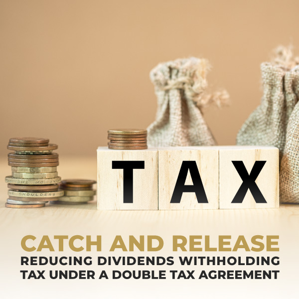 Catch-and-Release-Reducing-Dividends-Withholding-Tax-Under-a-Double-Tax-Agreement-TC
