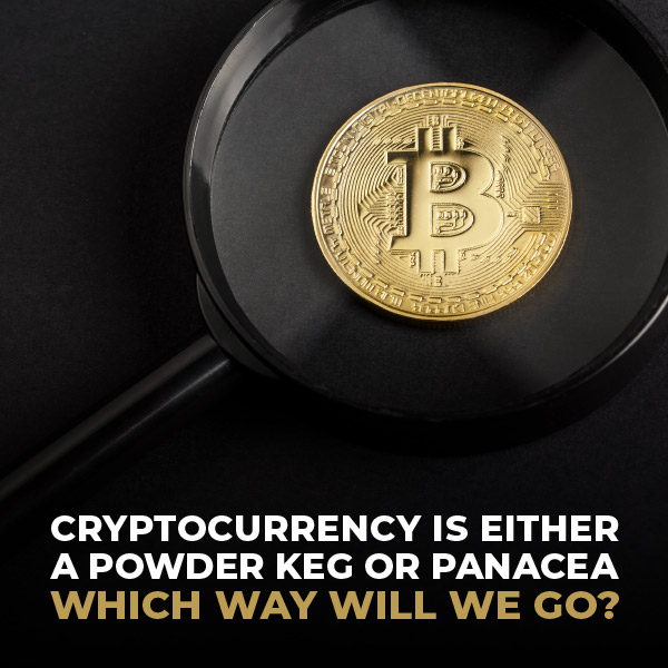 Cryptocurrency Is Either A Power Keg Or Panacea