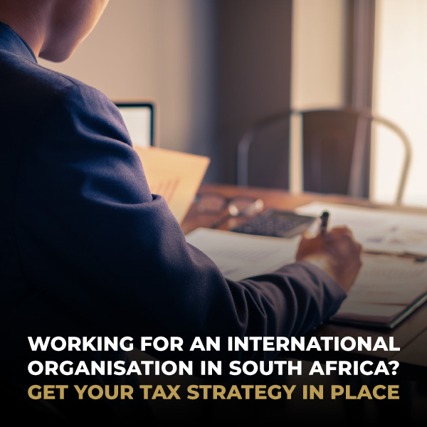 Working for an international organisation in SA Get your tax strategy in place